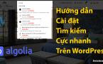 Hướng dẫn cài đặt tìm kiếm cực nhanh cho WordPress qua Algolia